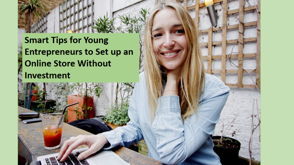 Smart Tips for Young Entrepreneurs to Set up an Online Store Without Investment