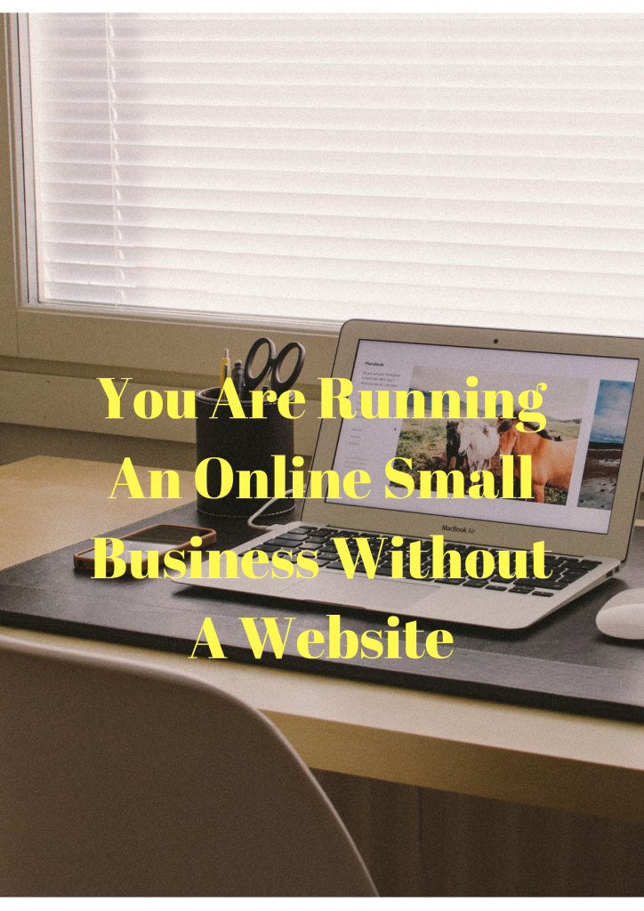 You are running online small businesses without websites