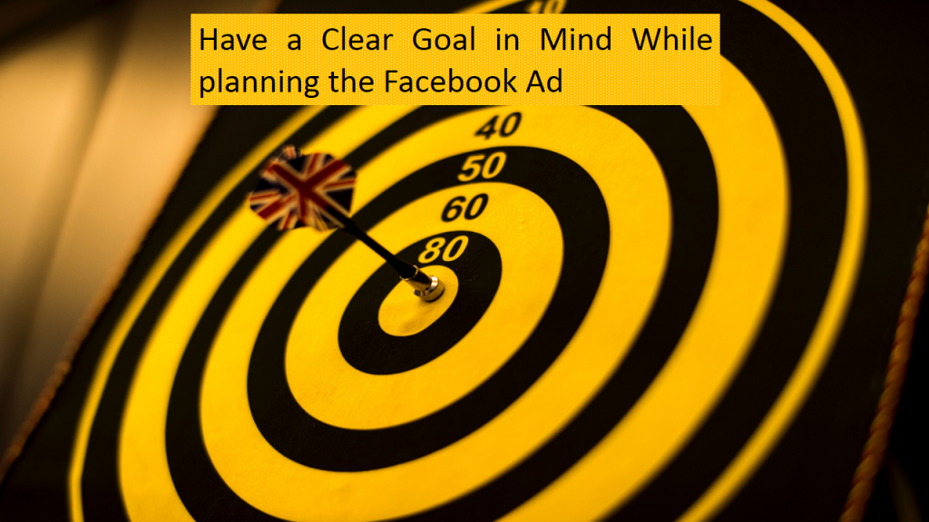 Plan the FB ad with a goal in mind