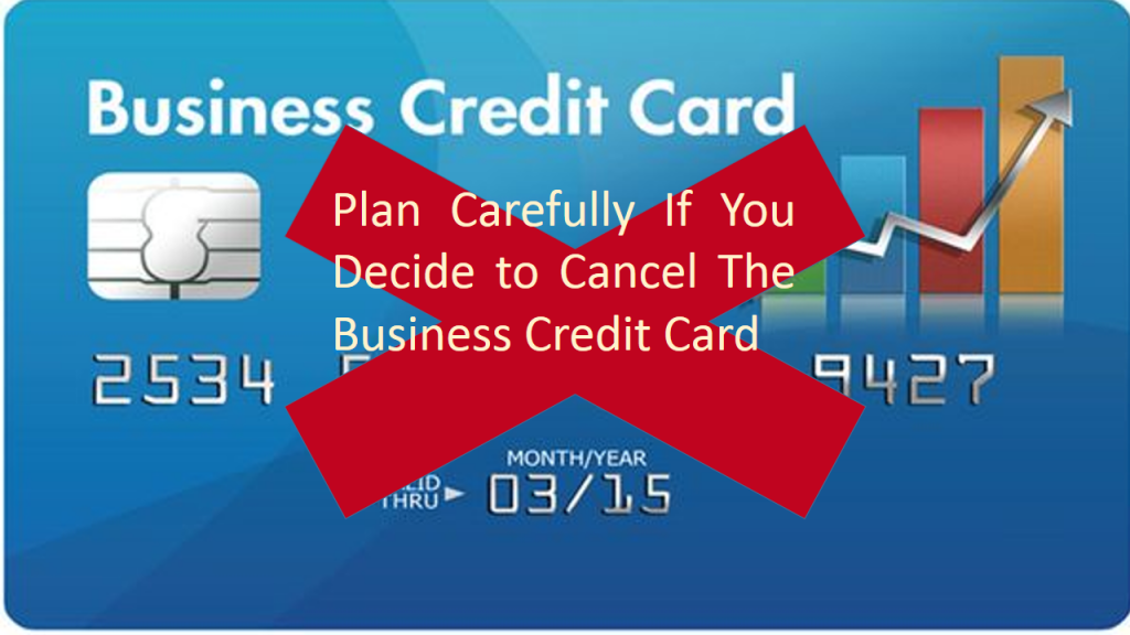 Plan Carefully If You Decide To Cancel A Business Credit Card